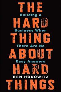 Трудностите при трудните неща: изграждане на бизнес, когато няма лесни отговори